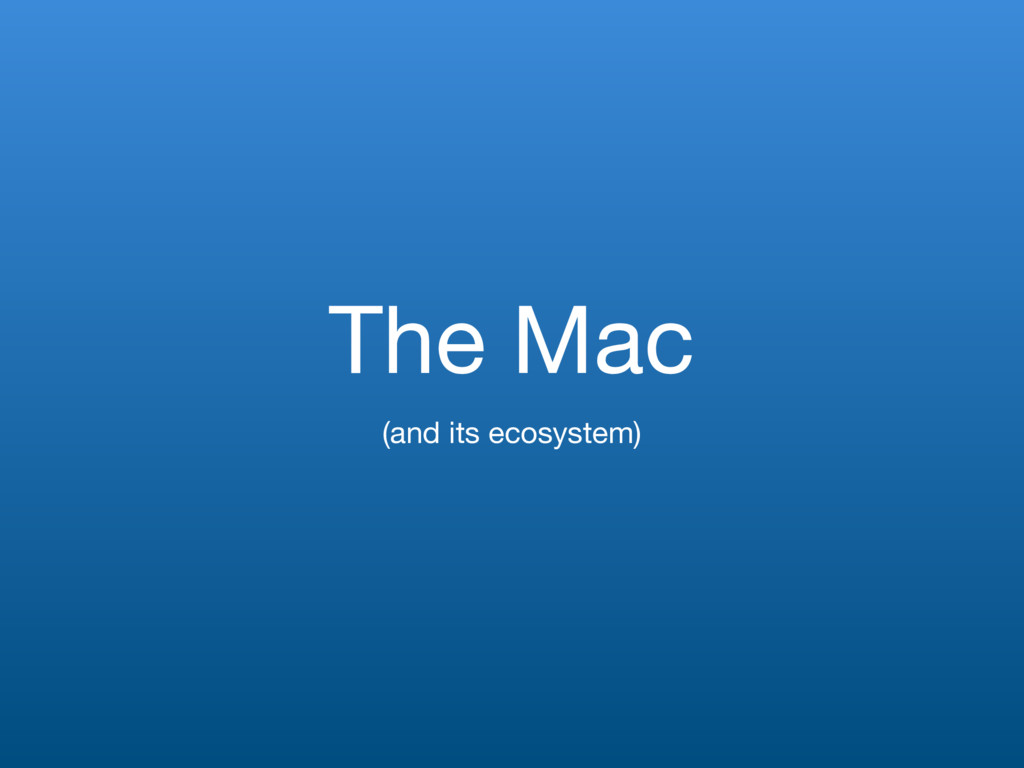 The Mac (and its ecosystem)