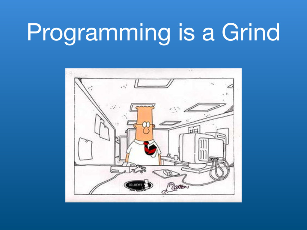 Programming is a Grind