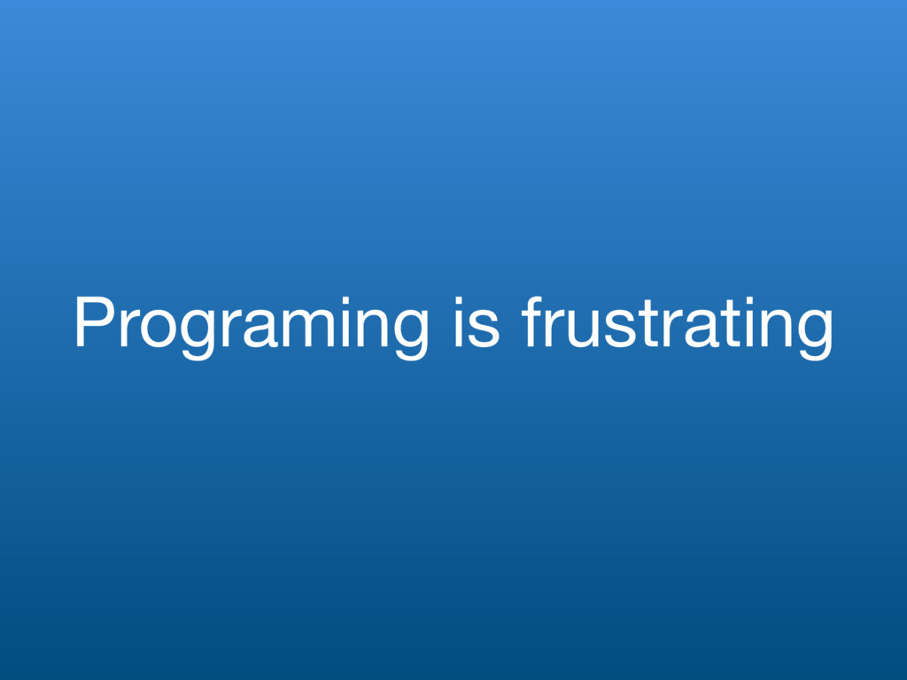 Programing is frustrating