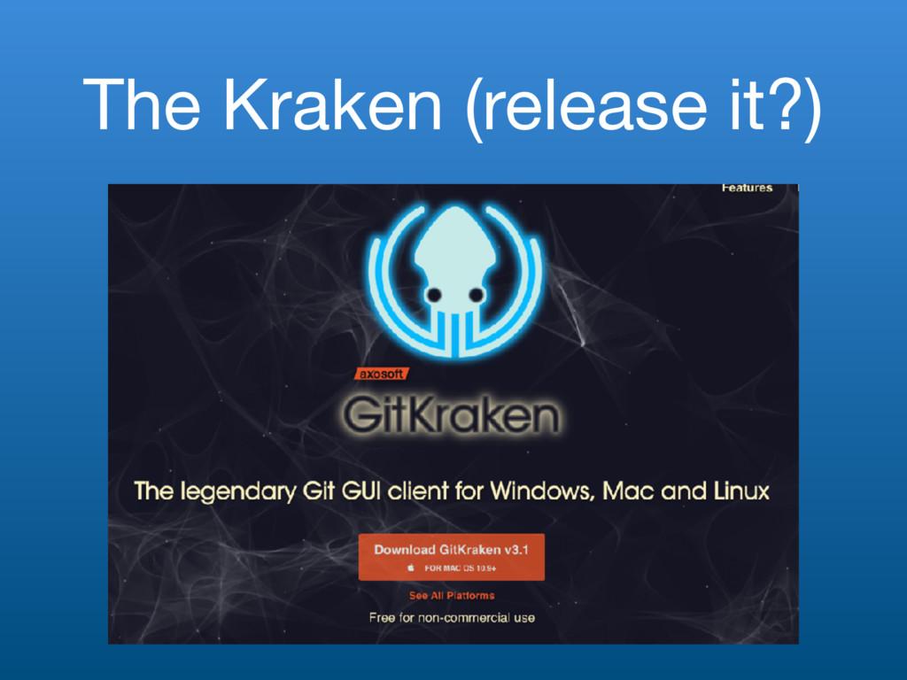 The Kraken (release it?)