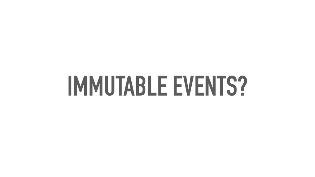 IMMUTABLE EVENTS?