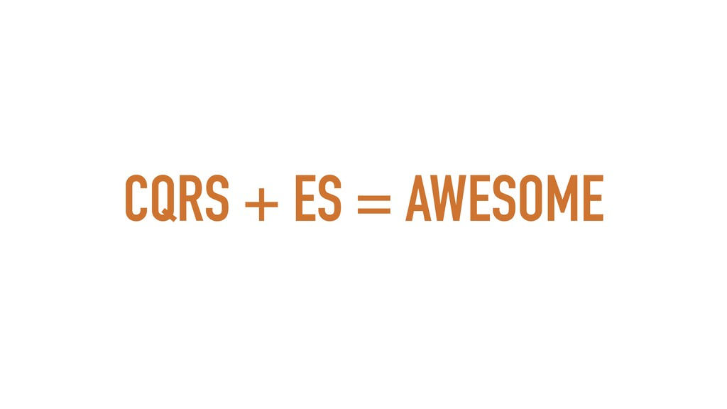 CQRS + ES = AWESOME