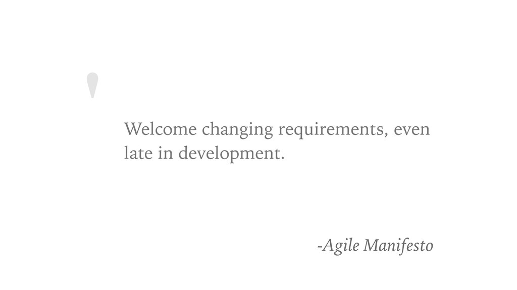' Welcome changing requirements, even late in d...