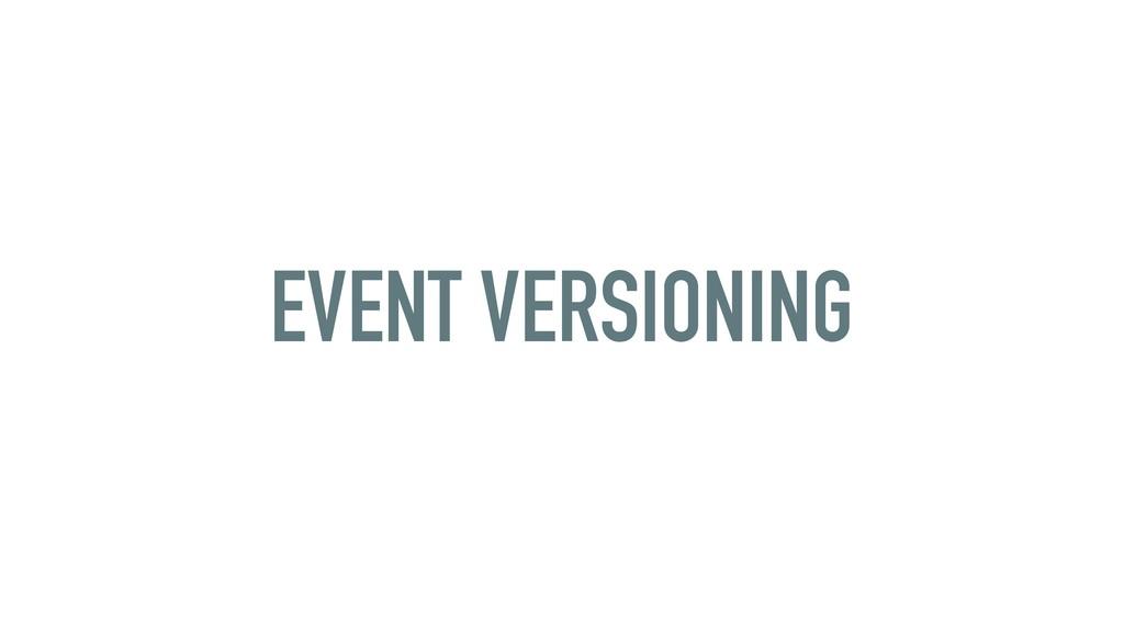 EVENT VERSIONING
