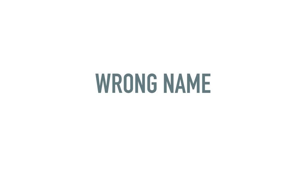 WRONG NAME