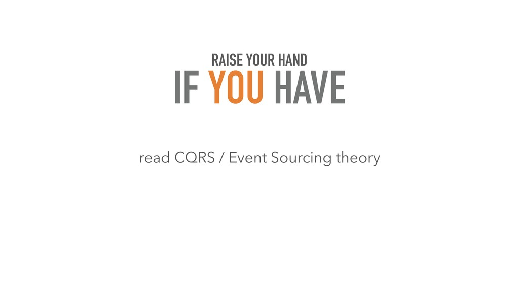 read CQRS / Event Sourcing theory RAISE YOUR HA...