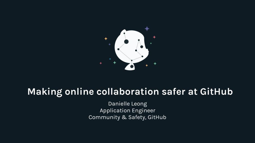 Making online collaboration safer at GitHub Dan...
