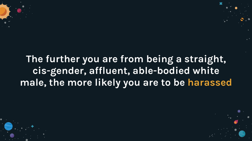 The further you are from being a straight, cis-...