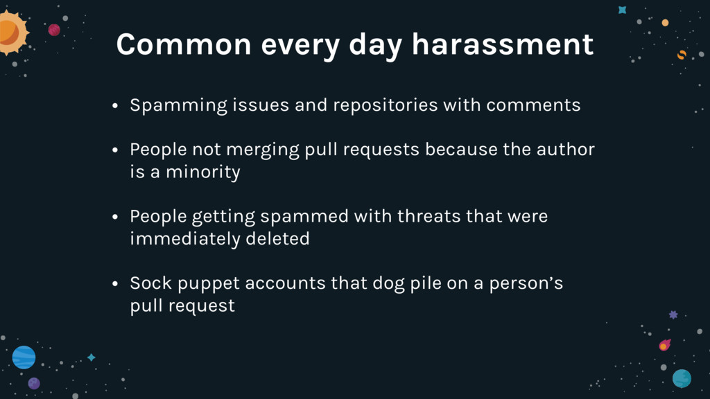 Common every day harassment • Spamming issues a...