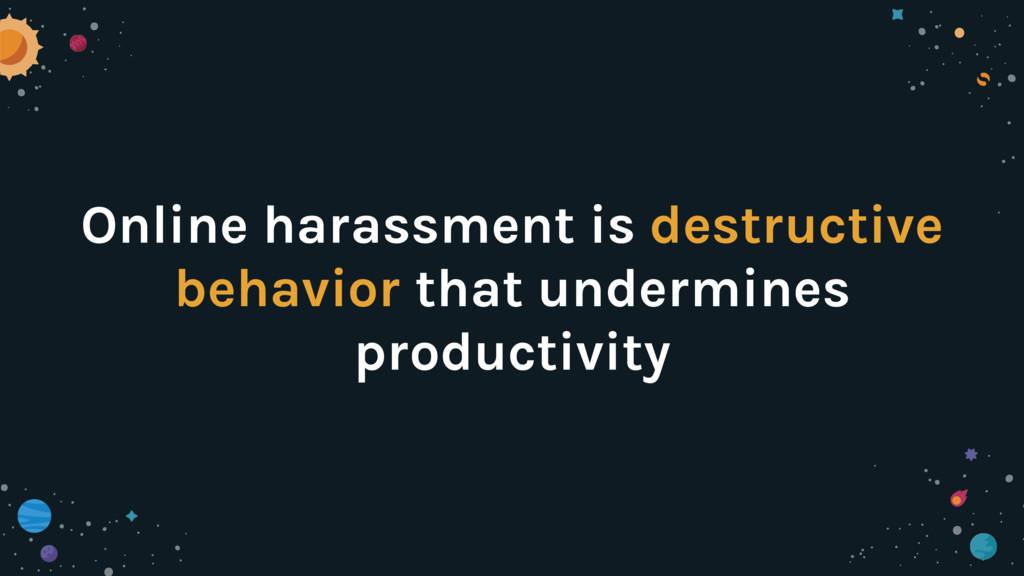 Online harassment is destructive behavior that ...