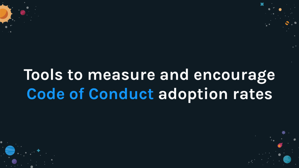 Tools to measure and encourage Code of Conduct ...