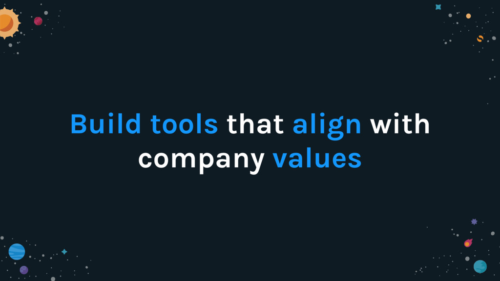 Build tools that align with company values