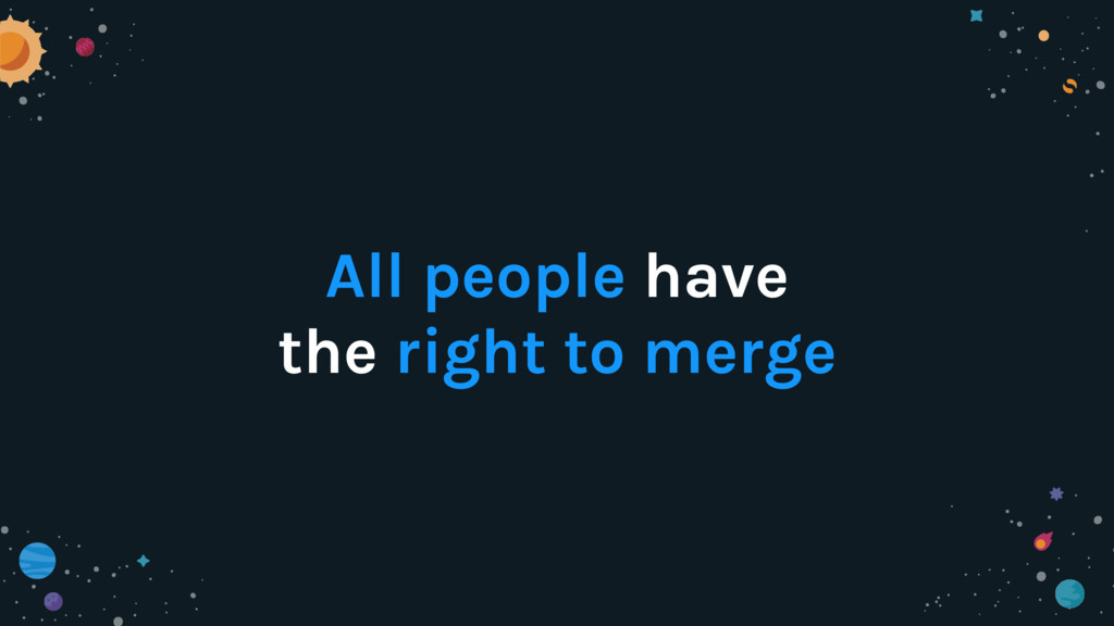 All people have the right to merge