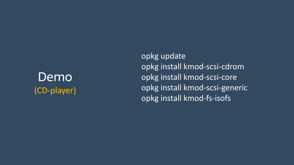 Demo (CD-player) opkg update opkg install kmod-...