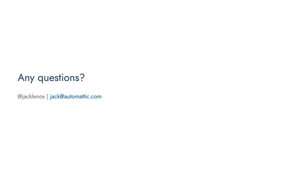 Any questions? @jacklenox   jack@automattic.com