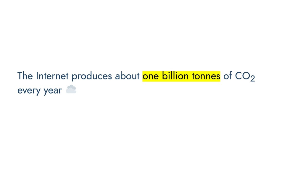 The Internet produces about one billion tonnes ...