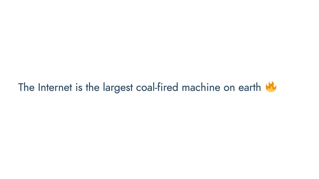 The Internet is the largest coal-fired machine ...