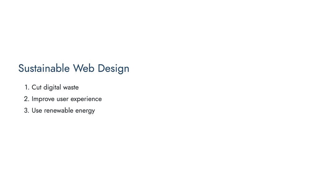 Sustainable Web Design 1. Cut digital waste 2. ...