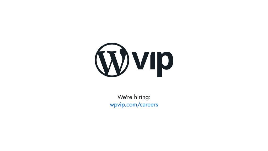 We're hiring: wpvip.com/careers