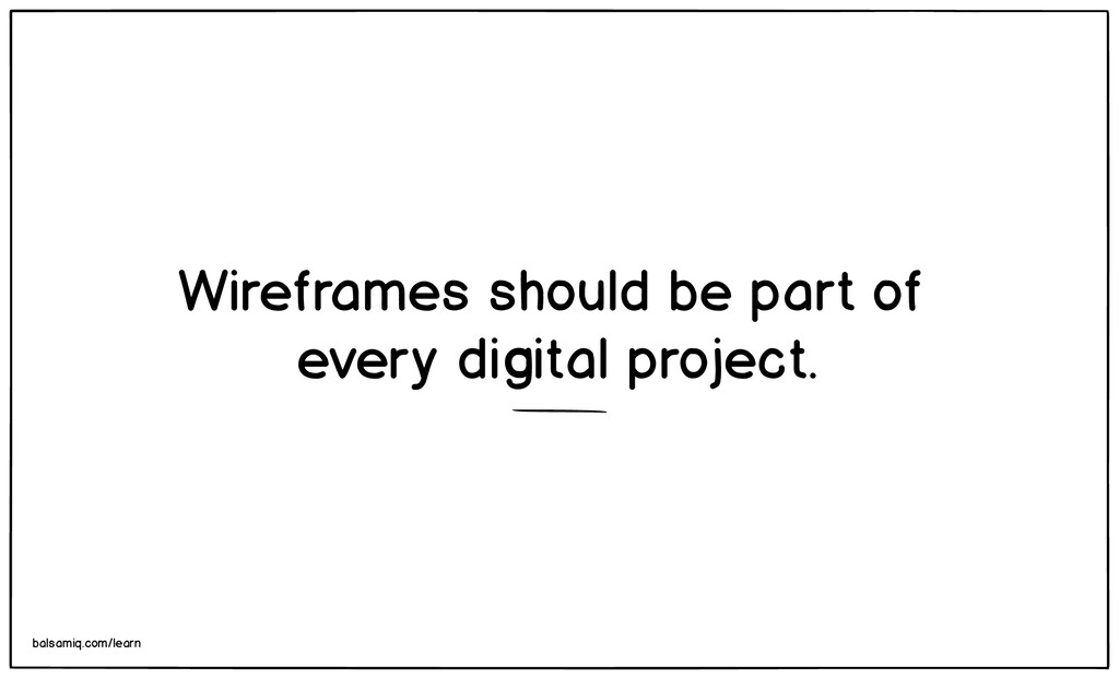 Wireframes should be part of every digital proj...