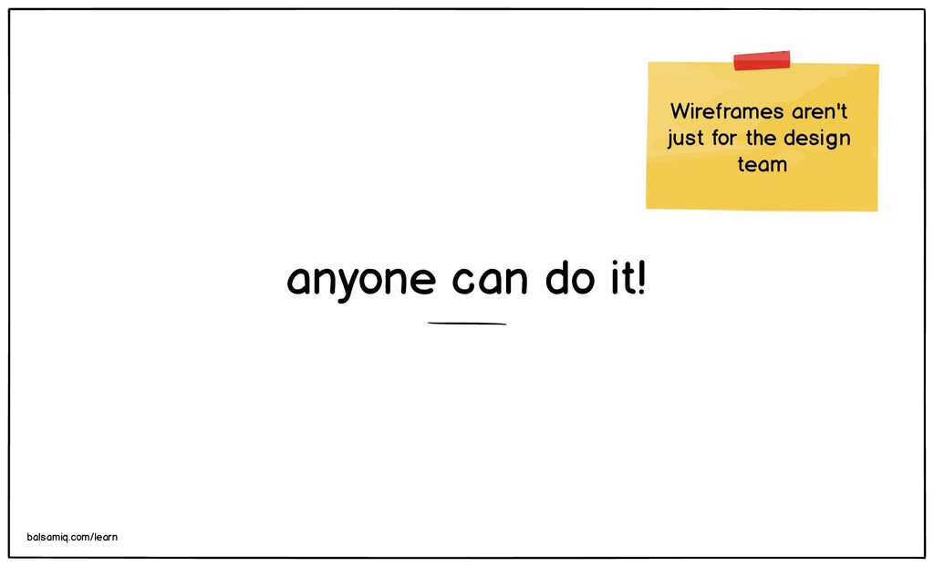 anyone can do it! Wireframes aren't just for th...