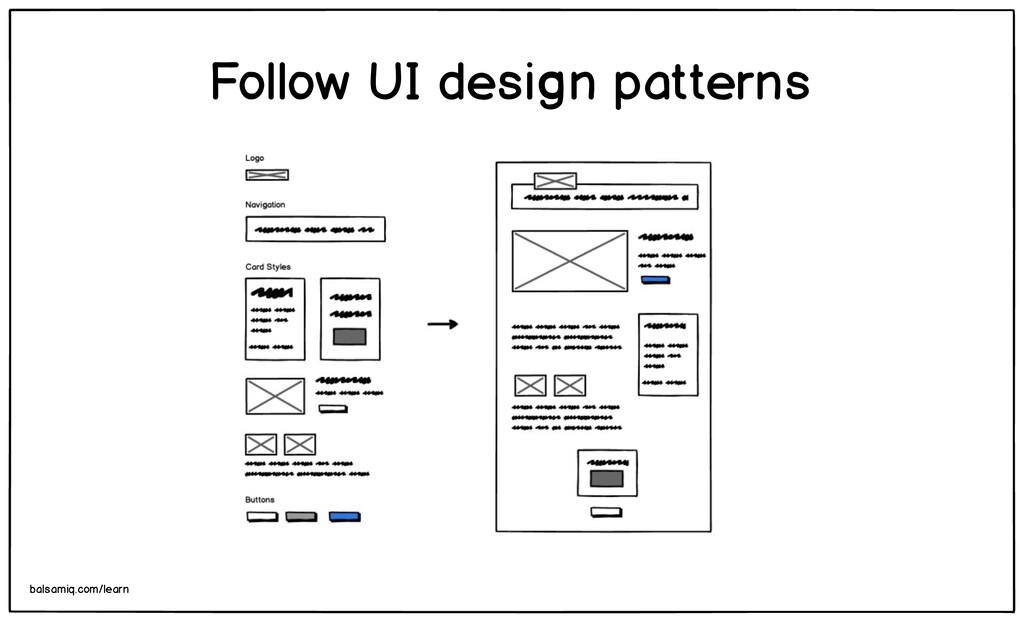Follow UI design patterns balsamiq.com/learn