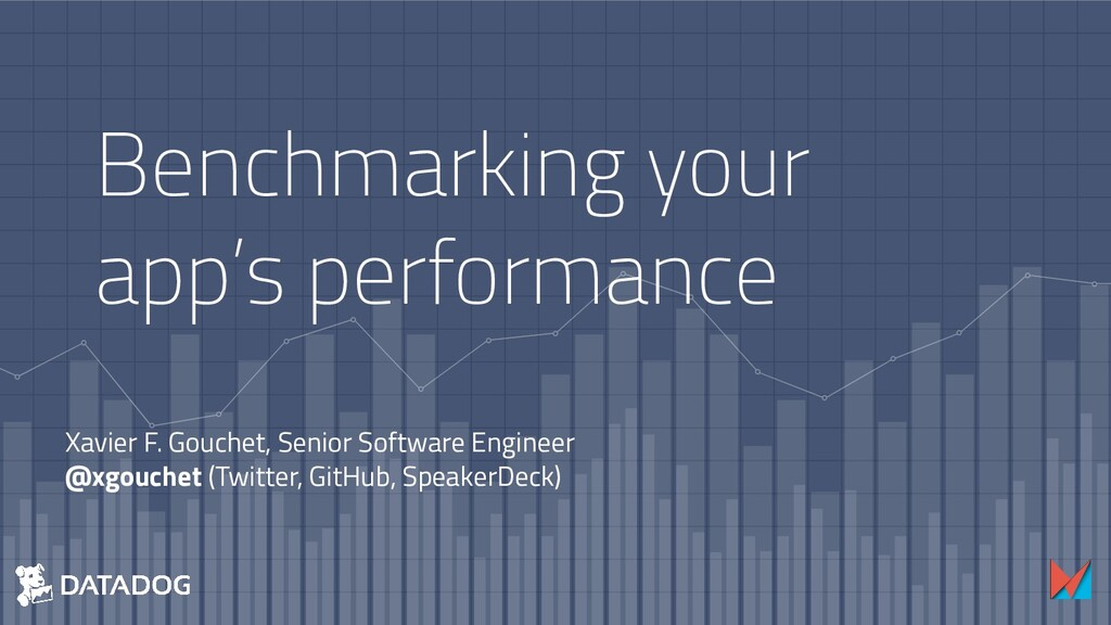 Benchmarking your app's performance Xavier F. G...