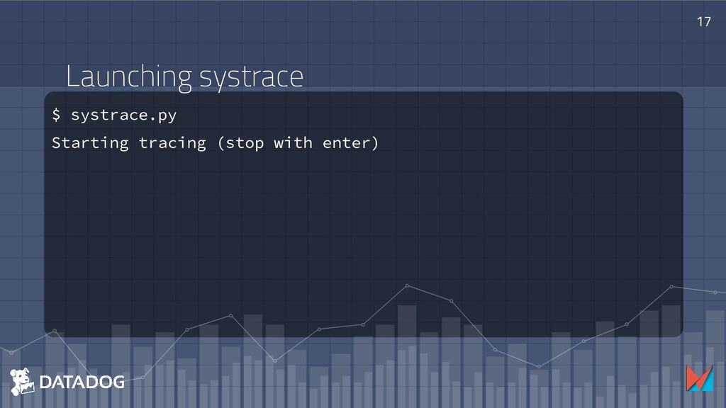 Launching systrace $ systrace.py Starting traci...