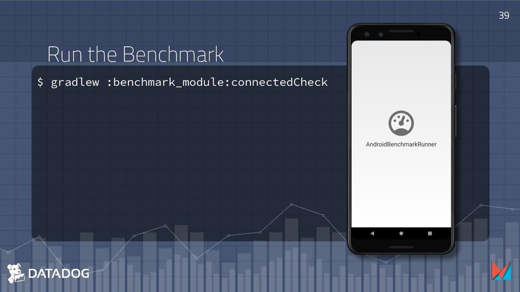 $ gradlew :benchmark_module:connectedCheck 39 R...