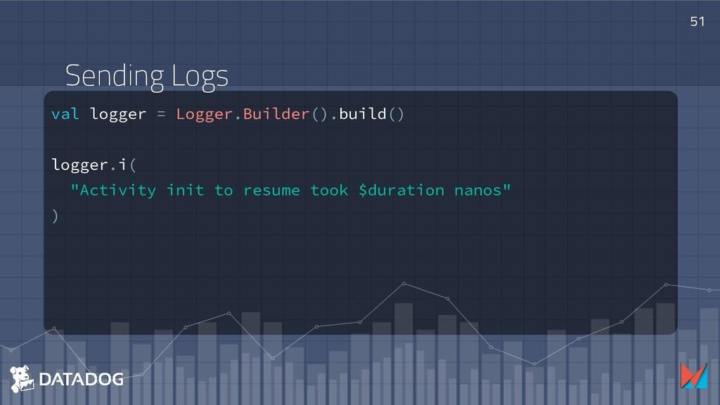 51 val logger = Logger.Builder().build() logger...