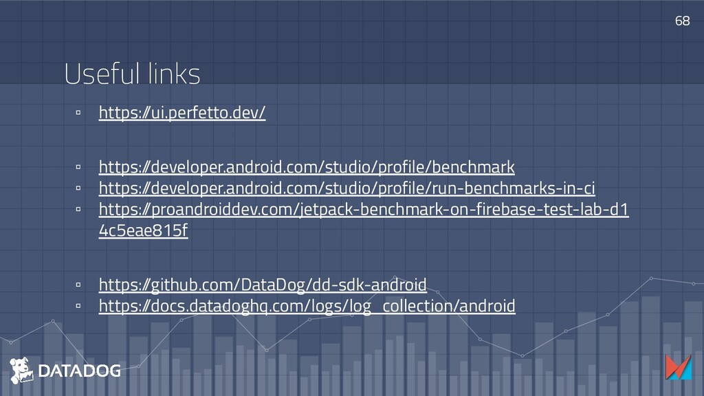 68 Useful links ▫ https:/ /ui.perfetto.dev/ ▫ h...