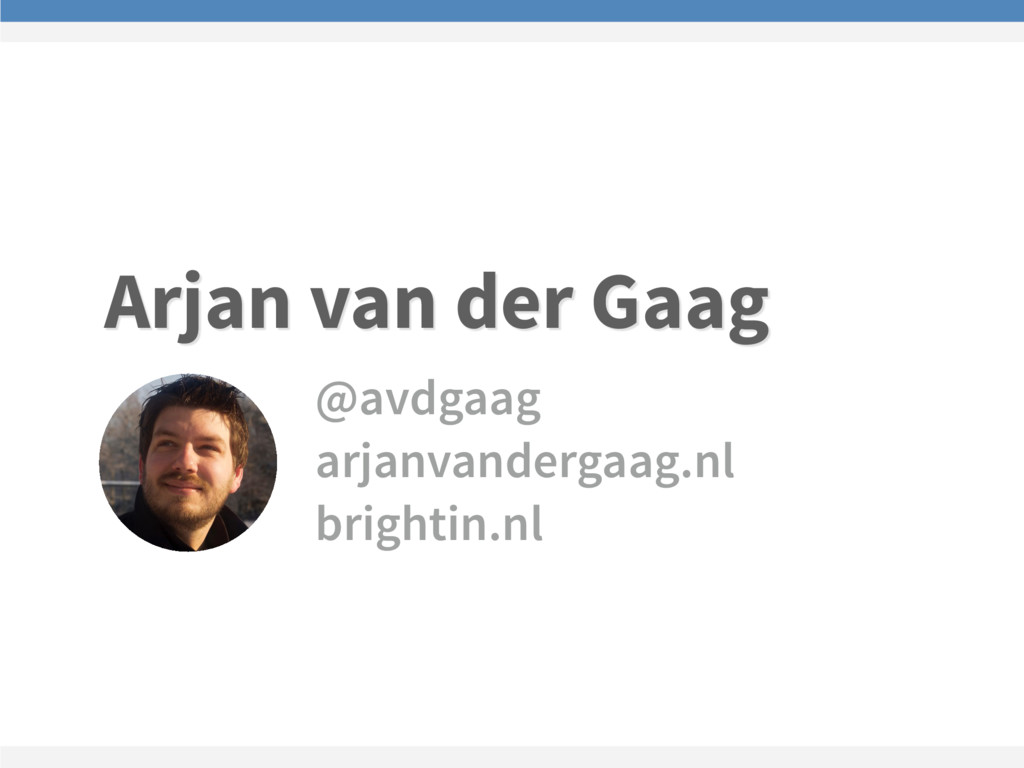 Arjan van der Gaag @avdgaag arjanvandergaag.nl ...