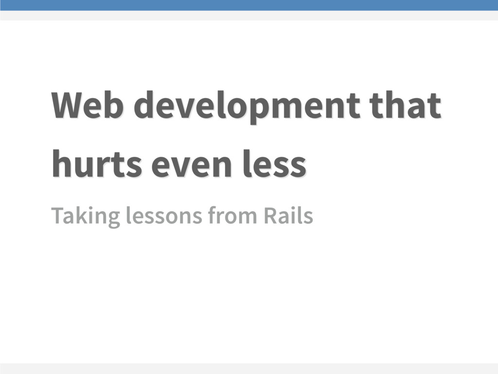Web development that hurts even less Taking les...