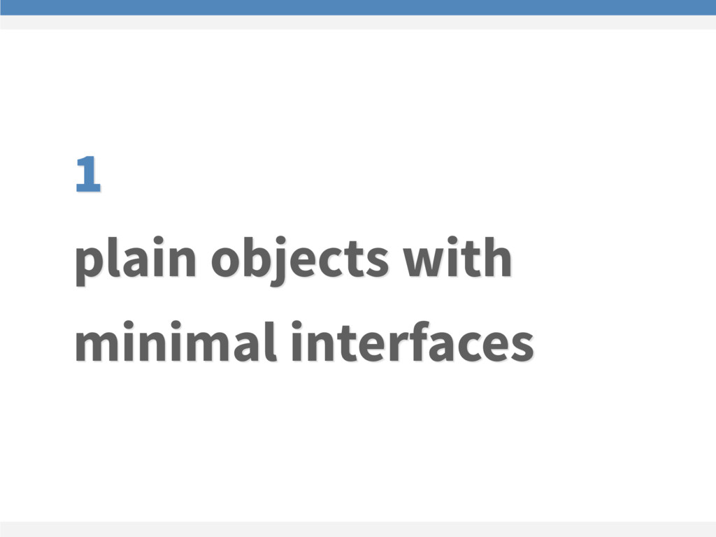 1 plain objects with minimal interfaces
