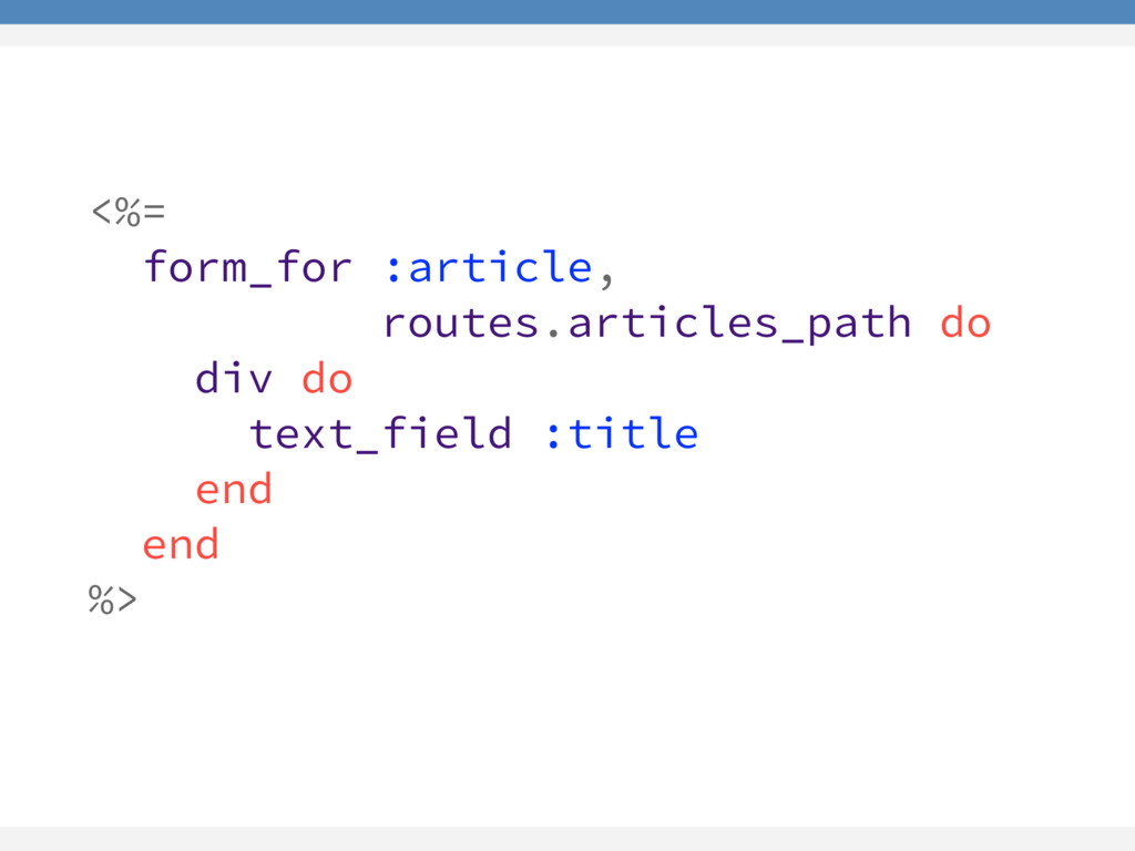 <%= form_for :article, routes.articles_path do ...