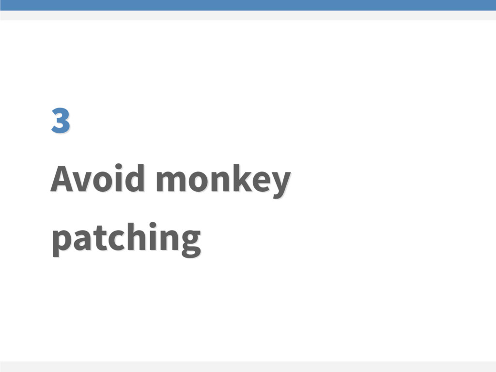 3 Avoid monkey patching