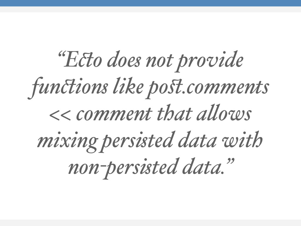"""Ecto does not provide functions like post.comme..."