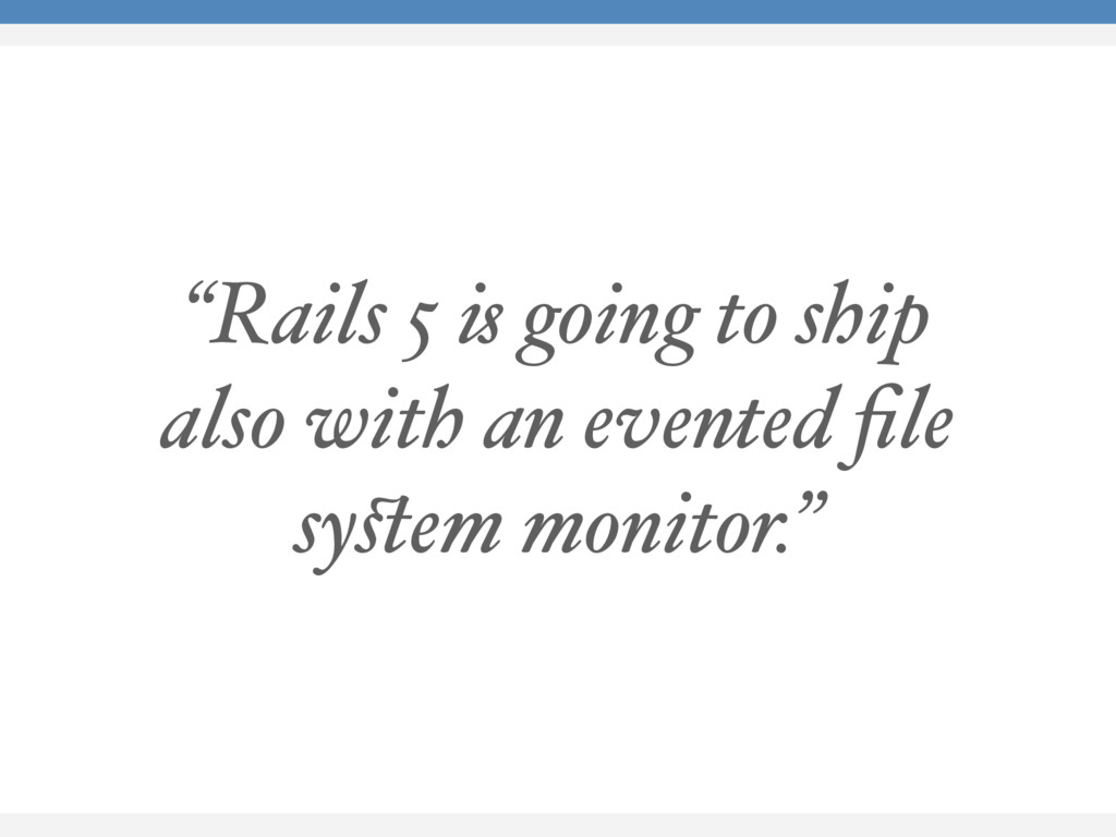 """Rails 5 is going to ship also with an evented ..."
