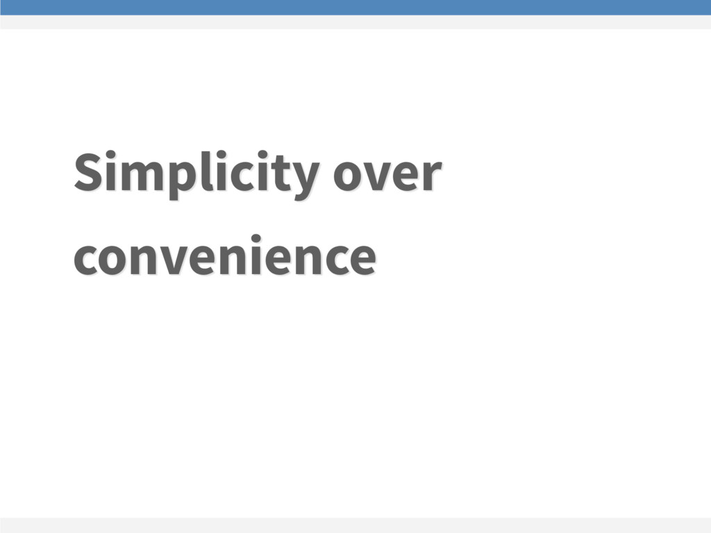 Simplicity over convenience