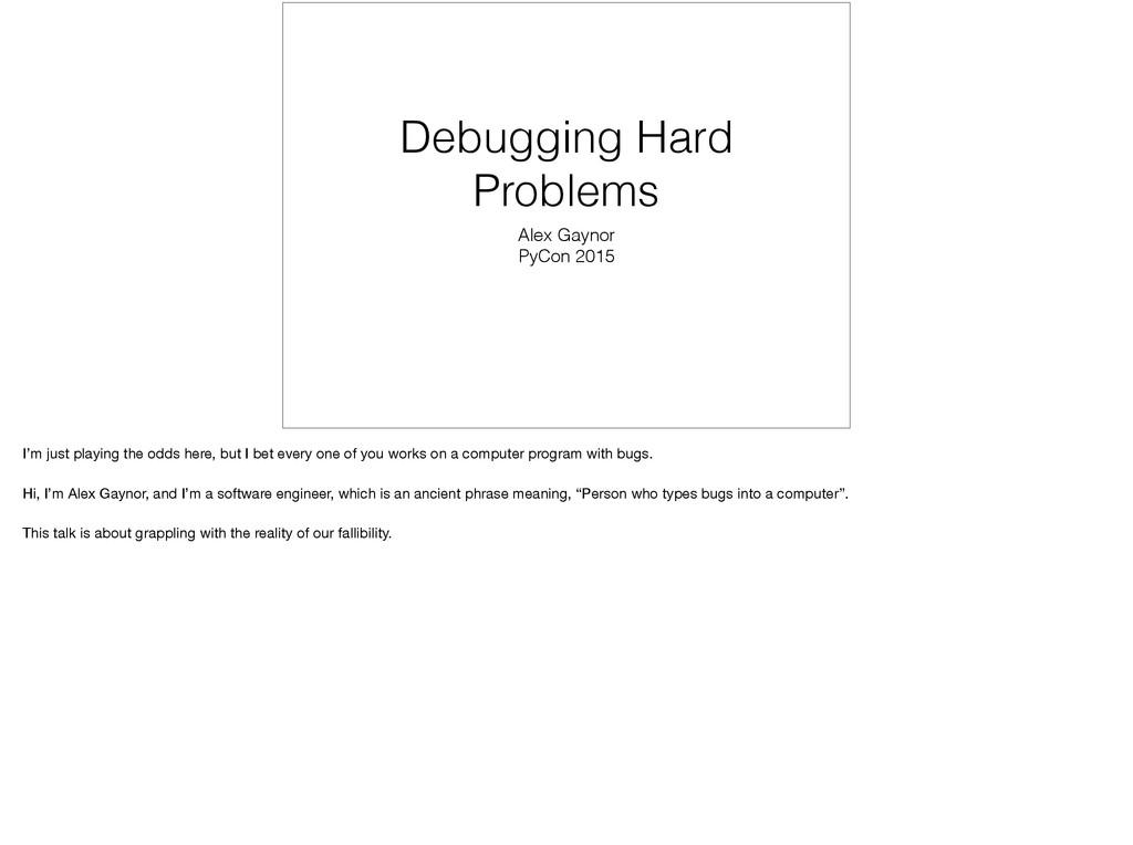 Debugging Hard Problems Alex Gaynor PyCon 2015 ...