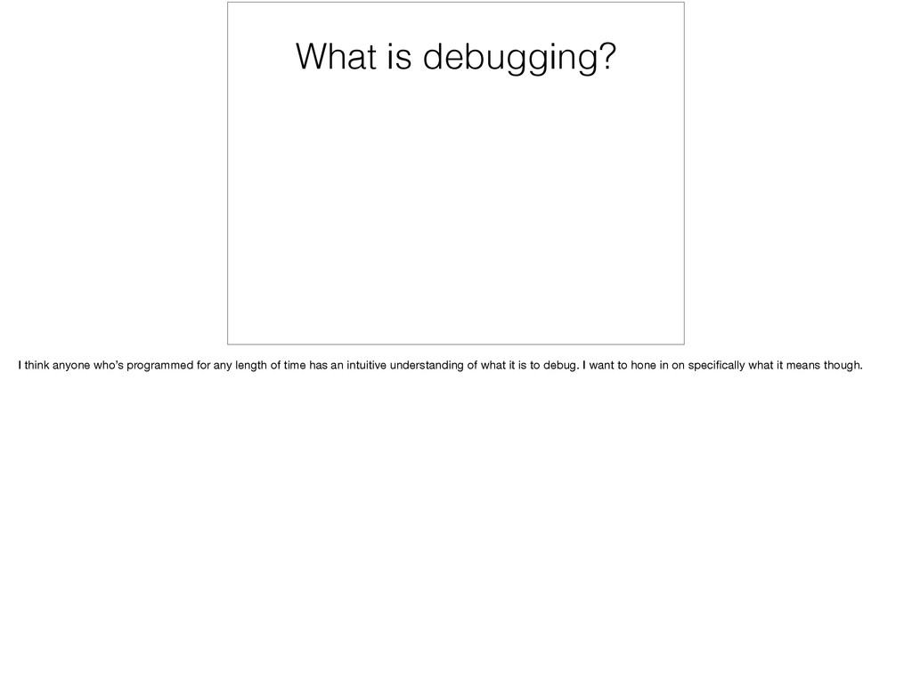 What is debugging? I think anyone who's program...