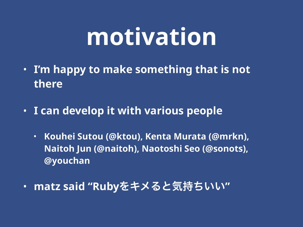 motivation • I'm happy to make something that i...