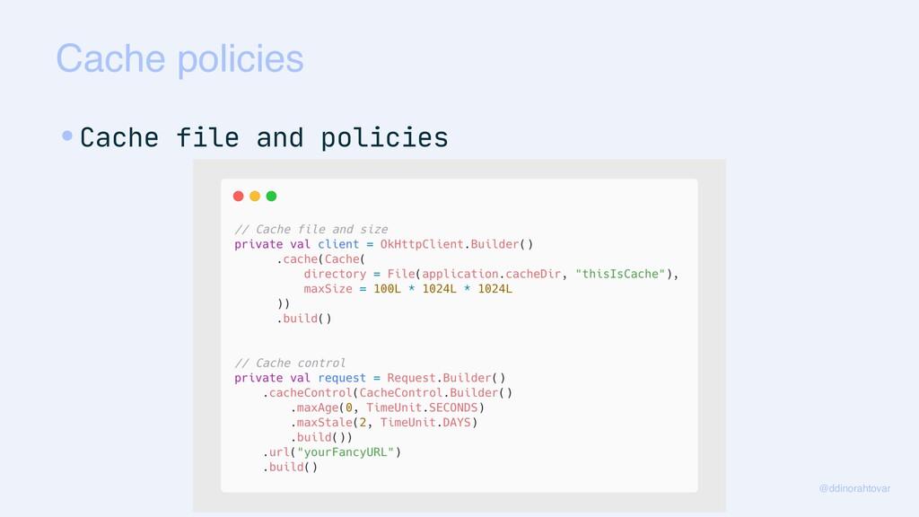 Cache policies @ddinorahtovar •Cache file and p...