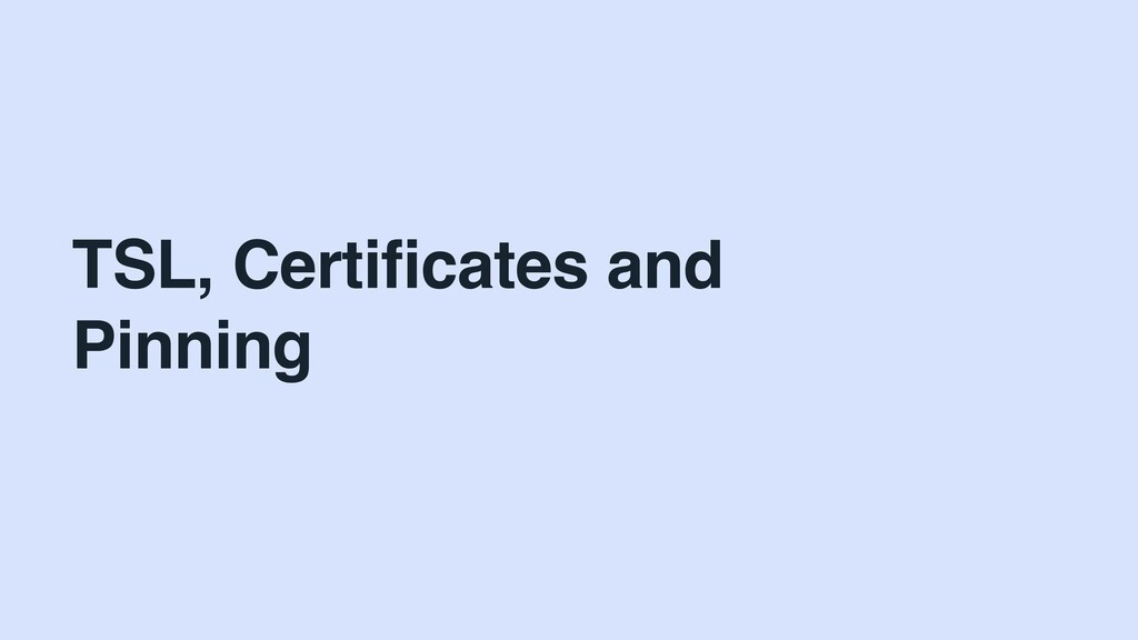 TSL, Certificates and Pinning