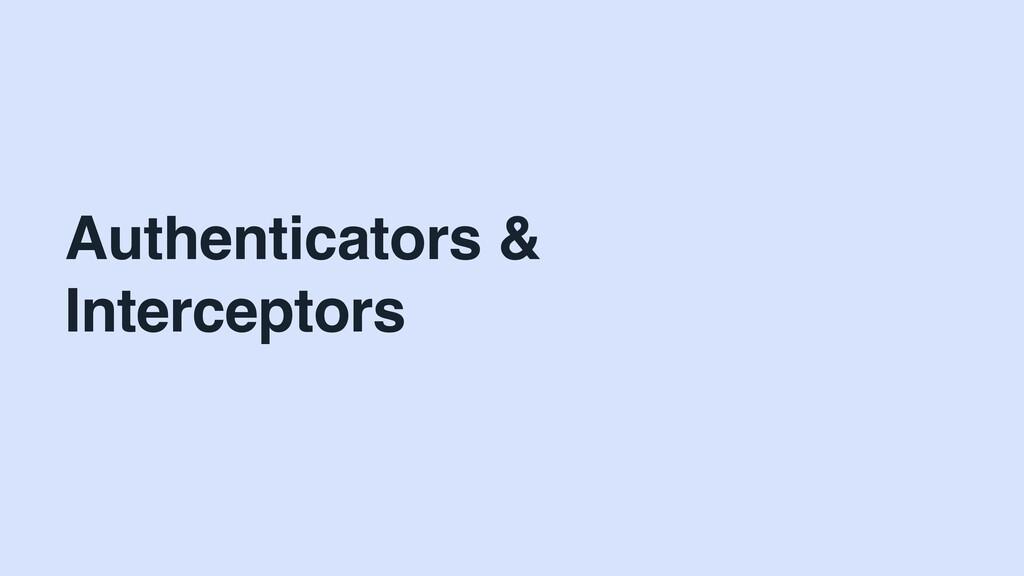Authenticators & Interceptors