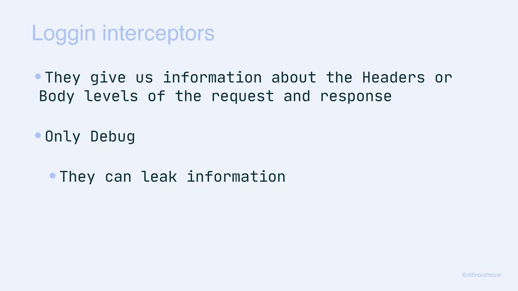 Loggin interceptors @ddinorahtovar •They give u...