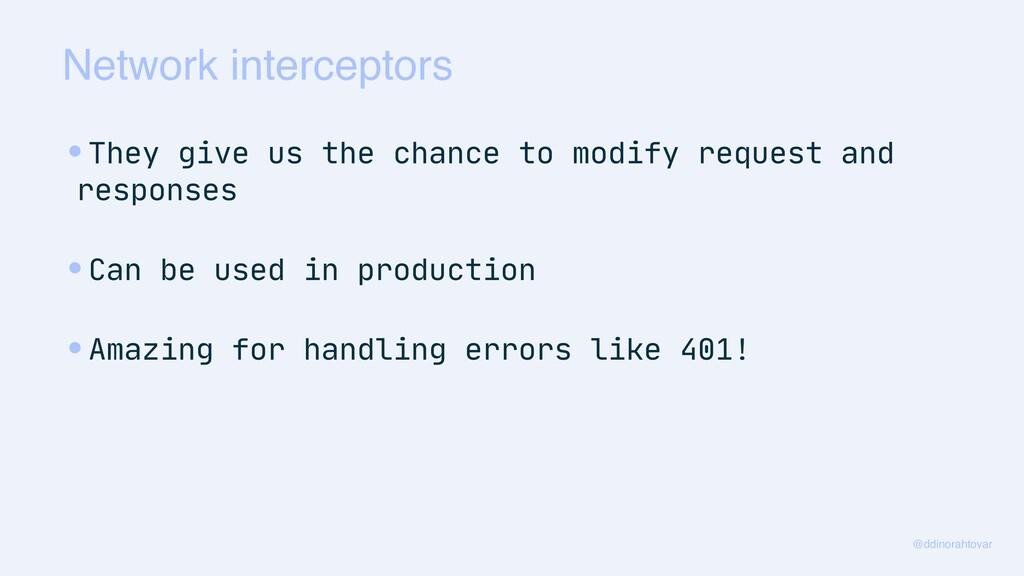 Network interceptors @ddinorahtovar •They give ...