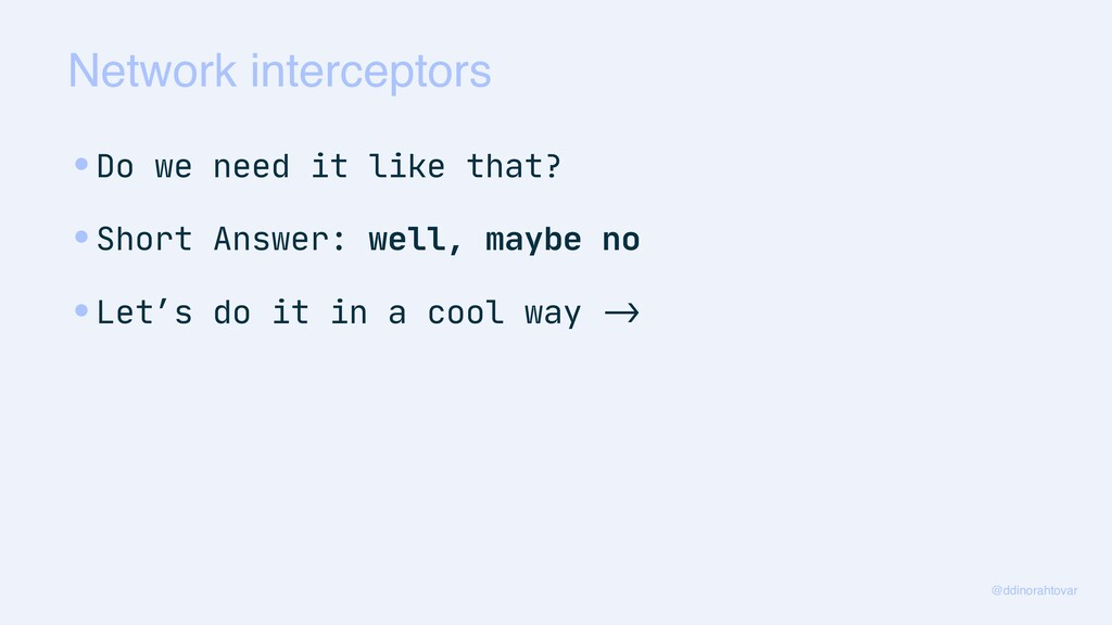 Network interceptors @ddinorahtovar •Do we need...