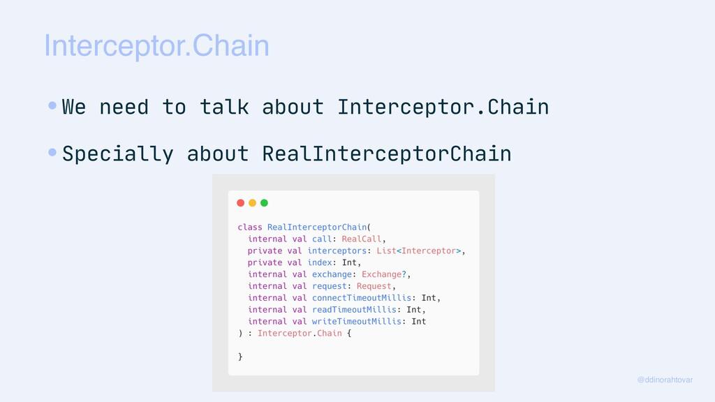 Interceptor.Chain @ddinorahtovar •We need to ta...