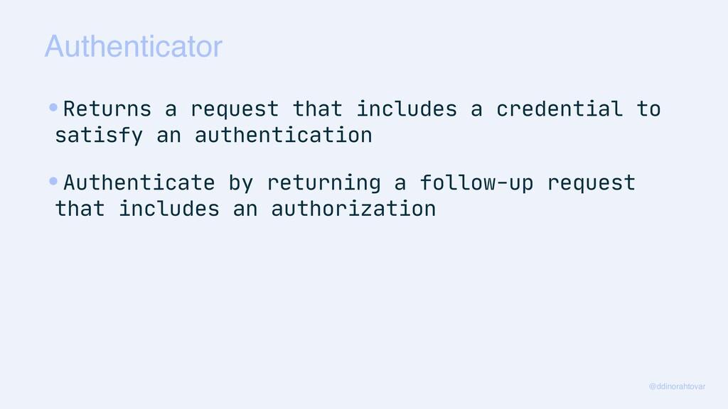 Authenticator @ddinorahtovar •Returns a request...